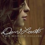 Demi Lovato - Two Worlds Collide