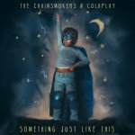 The Chainsmokers ft. Coldplay - Something Just Like This