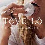 Tove Lo - Don't Talk About It