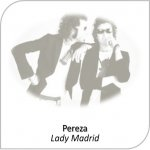 Pereza - Lady Madrid