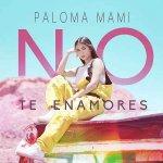 Paloma Mami - No te enamores