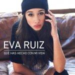 Eva Ruiz - Qué has hecho con mi vida