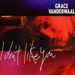 Grace VanderWaal - I don't like you