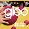 Glee - Last Friday Night (T.G.I.F.)